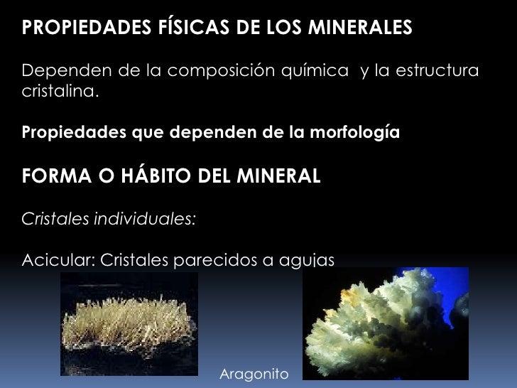 PROPIEDADES FÍSICAS DE LOS MINERALESDependen de la composición química y la estructuracristalina.Propiedades que dependen ...