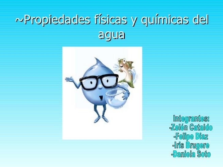~Propiedades físicas y químicas del               agua