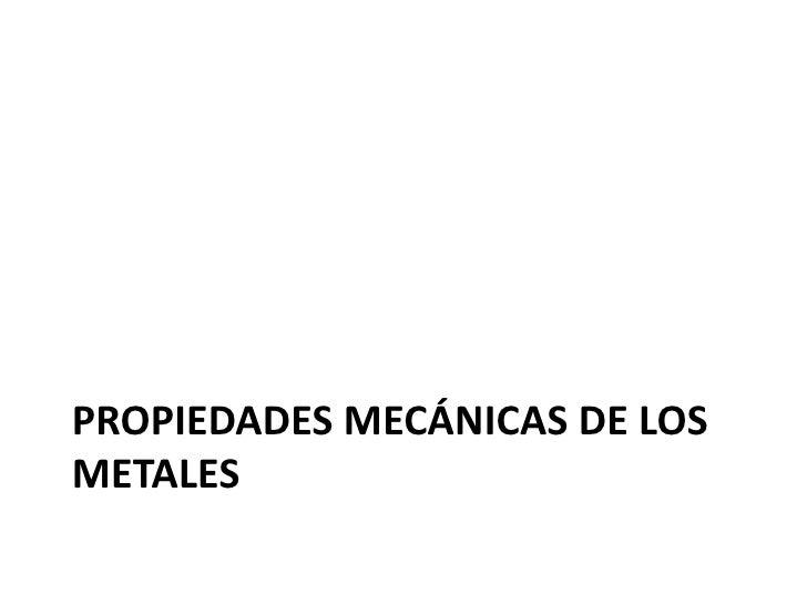 PROPIEDADES MECÁNICAS DE LOSMETALES