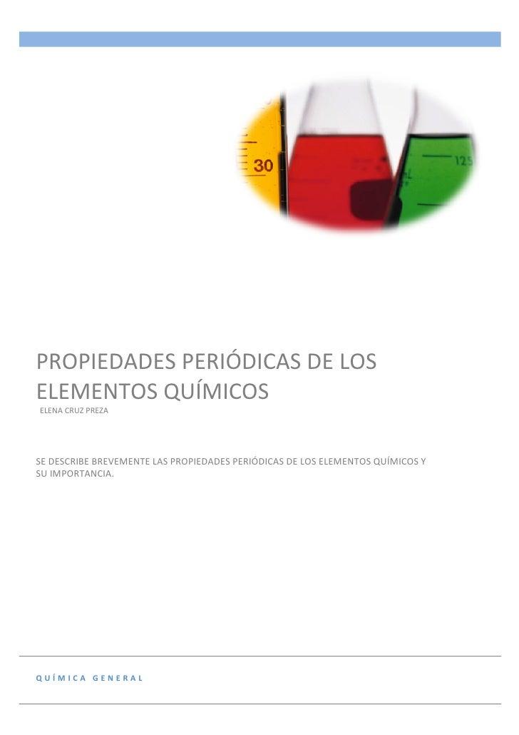 PROPIEDADES PERIÓDICAS DE LOS ELEMENTOS QUÍMICOS  ELENA CRUZ PREZA     SE DESCRIBE BREVEM...