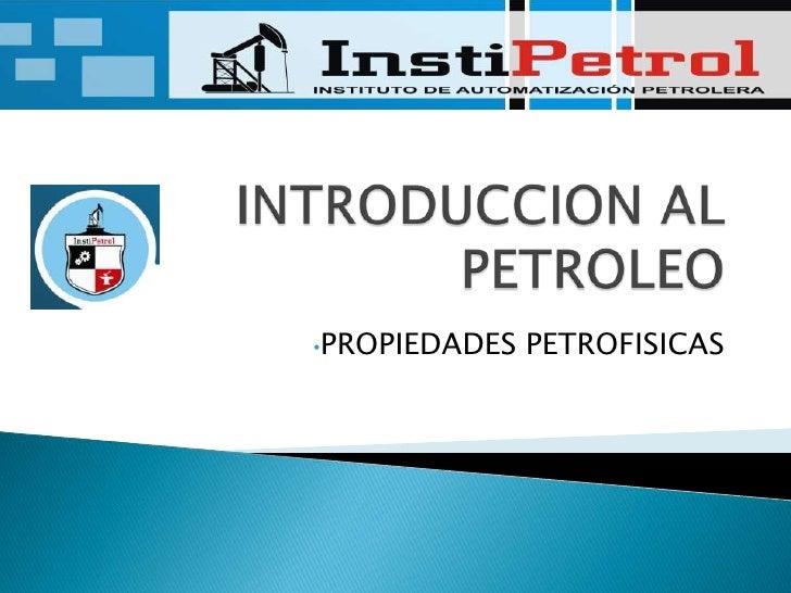 INTRODUCCION AL PETROLEO<br /><ul><li>PROPIEDADES PETROFISICAS</li></li></ul><li>POROSIDAD Y PERMEABILIDAD<br />Porosidad:...