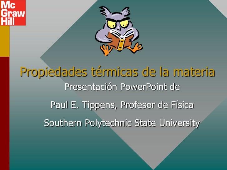 Propiedades térmicas de la materia        Presentación PowerPoint de     Paul E. Tippens, Profesor de Física    Southern P...