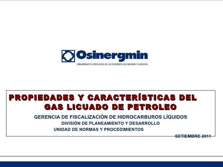 PROPIEDADES Y CARACTERÍSTICAS DEL  GAS LICUADO DE PETROLEO GERENCIA DE FISCALIZACIÓN DE HIDROCARBUROS LÍQUIDOS DIVISIÓN DE...