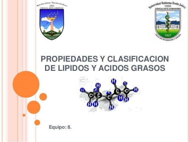 PROPIEDADES Y CLASIFICACION DE LIPIDOS Y ACIDOS GRASOS Equipo: 8.