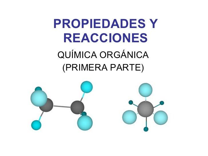 PROPIEDADES Y REACCIONES QUÍMICA ORGÁNICA (PRIMERA PARTE)