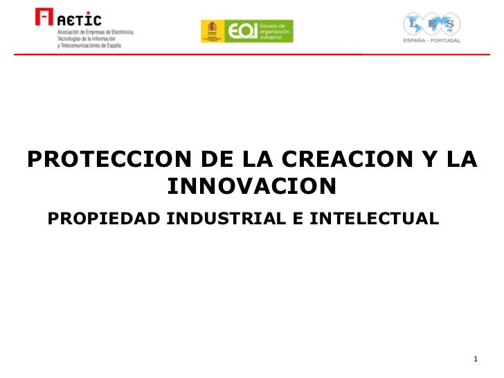 PROPIEDAD INDUSTRIAL E INTELECTUAL PROTECCION DE LA CREACION Y LA INNOVACION