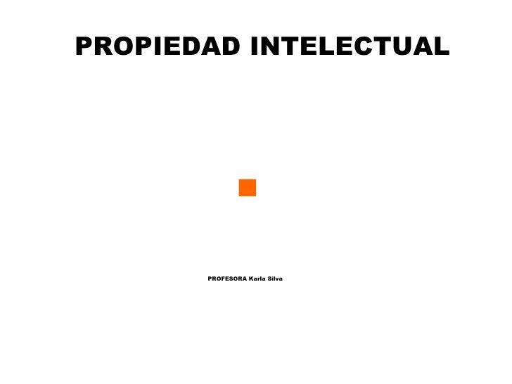 PROPIEDAD INTELECTUAL PROFESORA Karla Silva
