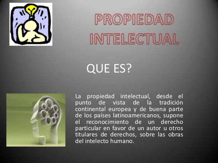 QUE ES?<br />La propiedad intelectual, desde el punto de vista de la tradición continental europea y de buena parte de los...