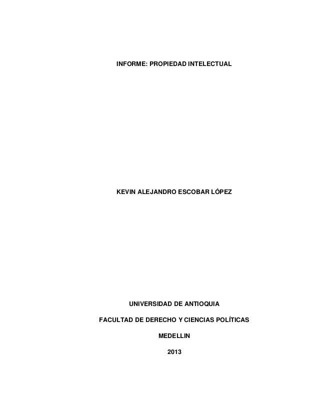 INFORME: PROPIEDAD INTELECTUAL KEVIN ALEJANDRO ESCOBAR LÓPEZ UNIVERSIDAD DE ANTIOQUIA FACULTAD DE DERECHO Y CIENCIAS POLÍT...