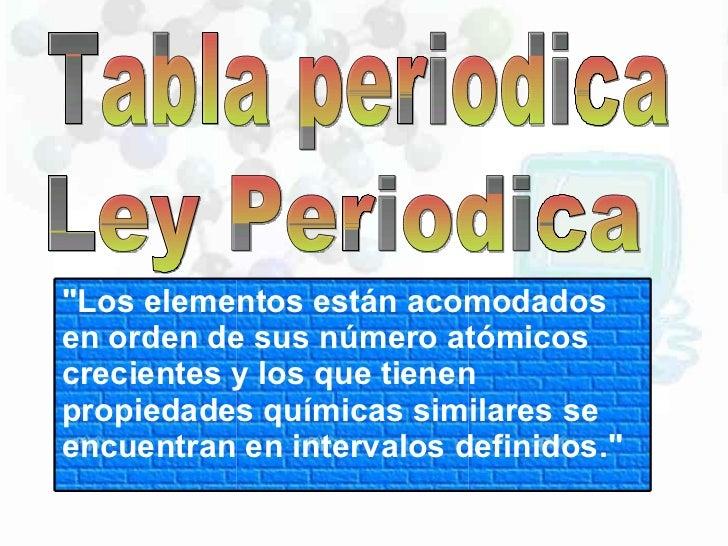 """Tabla periodica Ley Periodica """"Los elementos están acomodados en orden de sus número atómicos crecientes y los que ti..."""