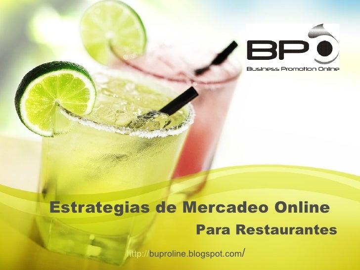 Estrategias de Mercadeo Online   Para Restaurantes http:// buproline.blogspot.com /
