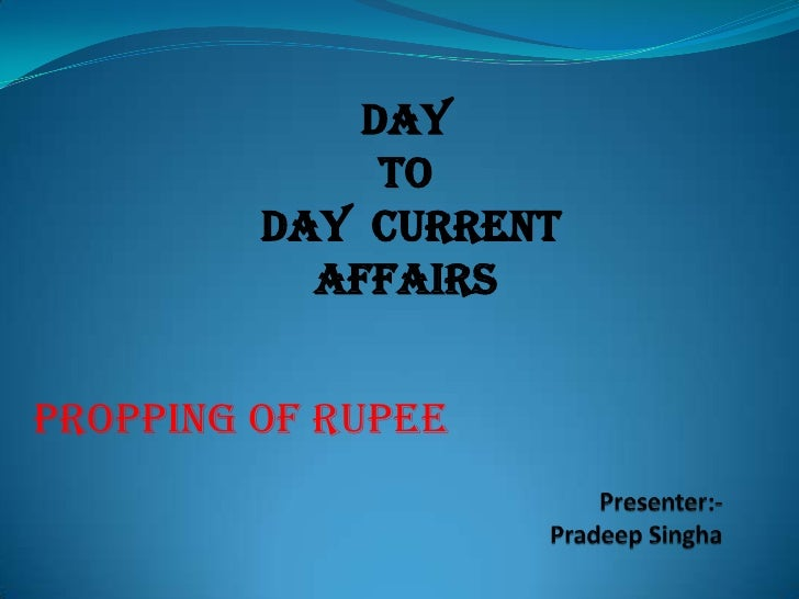 Day              To         Day Current           AffairsPROPPING OF RUPEE
