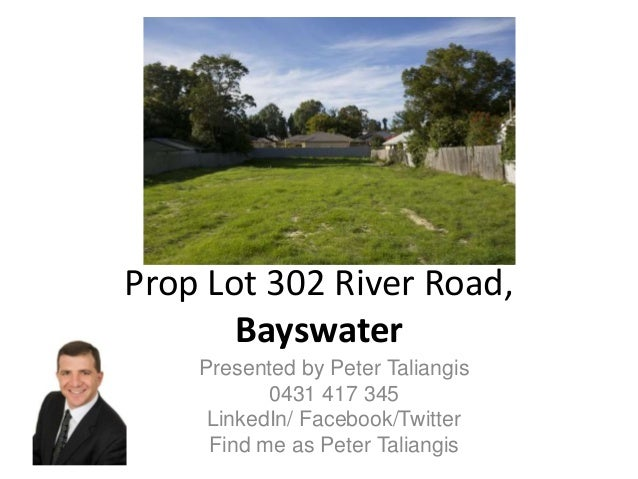 Prop Lot 302 River Road, Bayswater Presented by Peter Taliangis 0431 417 345 LinkedIn/ Facebook/Twitter Find me as Peter T...