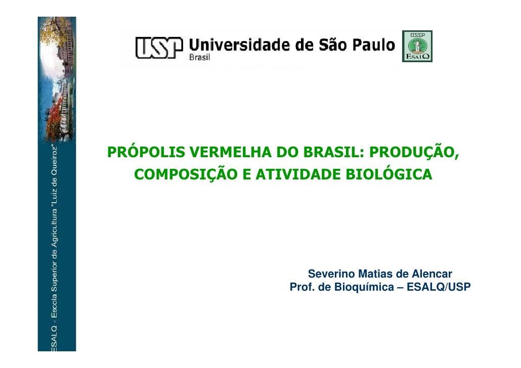 PRÓPOLIS VERMELHA DO BRASIL: PRODUÇÃO,    COMPOSIÇÃO E ATIVIDADE BIOLÓGICA                           Severino Matias de Al...