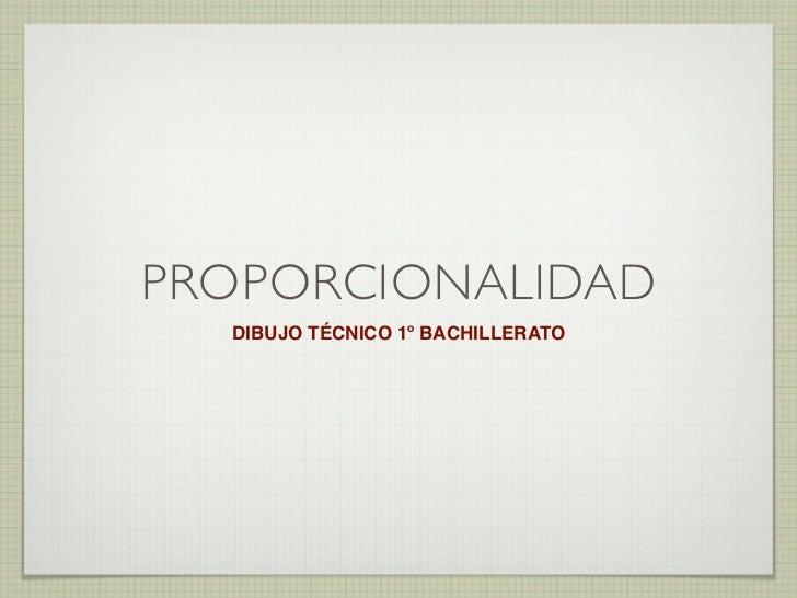 PROPORCIONALIDAD  DIBUJO TÉCNICO 1º BACHILLERATO