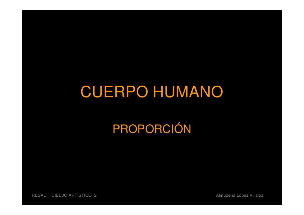 CUERPO HUMANO                               PROPORCIÓN     RESAD   DIBUJO ARTÍSTICO 2                Almudena López Villal...