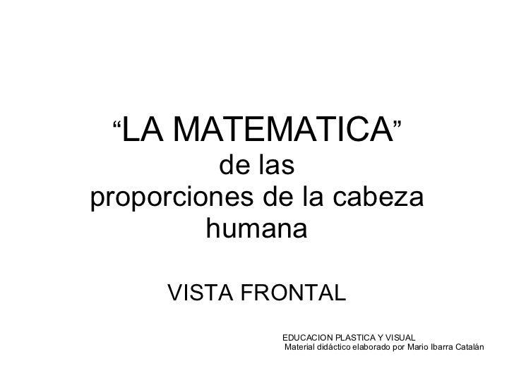 """"""" LA MATEMATICA """" de las proporciones de la cabeza humana VISTA FRONTAL EDUCACION PLASTICA Y VISUAL Material didáctico ela..."""