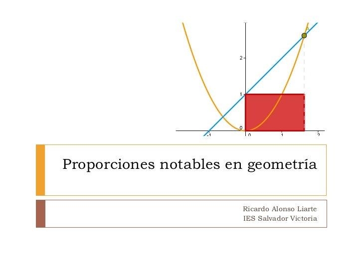 Proporciones notables en geometría Ricardo Alonso Liarte IES Salvador Victoria