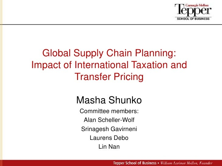 Global Supply Chain Planning:<br />Impact of International Taxation and <br />Transfer Pricing<br />Masha Shunko<br />Comm...