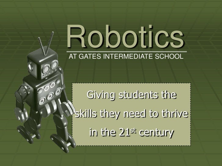 RoboticsAT GATES INTERMEDIATE SCHOOL    Giving students the skills they need to thrive    in the 21st century