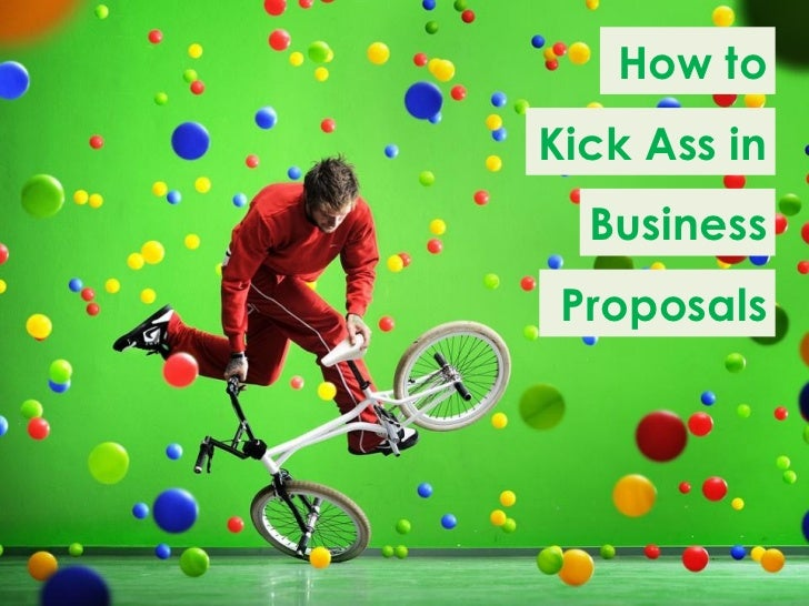 How toKick Ass in  Business Proposals