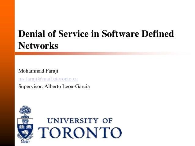 Denial of Service in Software DefinedNetworksMohammad Farajims.faraji@mail.utoronto.caSupervisor: Alberto Leon-Garcia
