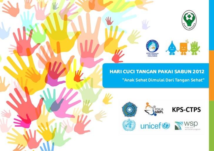 """HARI CUCI TANGAN PAKAI SABUN 2012    """"Anak Sehat Dimulai Dari Tangan Sehat"""""""