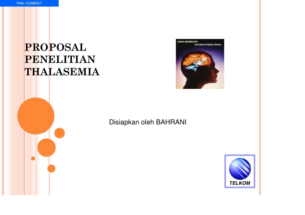 PKM- DOMBRET        PROPOSAL    PENELITIAN    THALASEMIA                    Disiapkan oleh BAHRANI