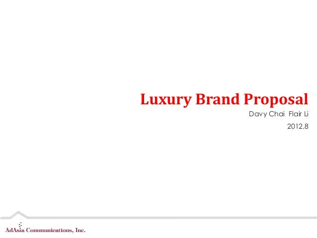 Luxury Brand Proposal             Davy Chai Flair Li                        2012.8