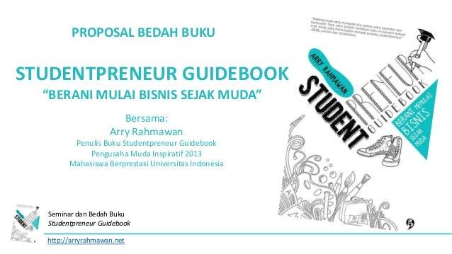 """PROPOSAL BEDAH BUKU  STUDENTPRENEUR GUIDEBOOK """"BERANI MULAI BISNIS SEJAK MUDA"""" Bersama: Arry Rahmawan Penulis Buku Student..."""