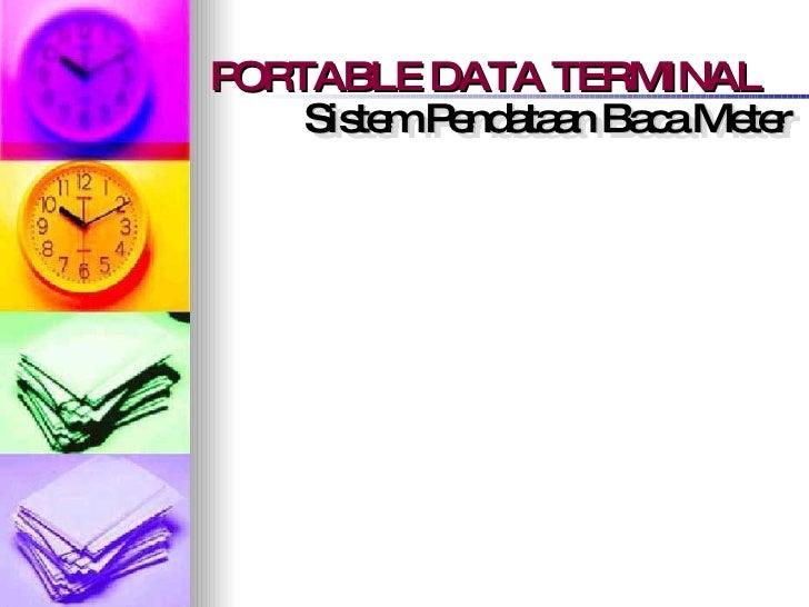 PORTABLE DATA TERMINAL Sistem Pendataan Baca Meter Sistem Pendataan Baca Meter