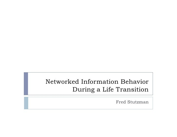 Networked Information Behavior        During a Life Transition                      Fred Stutzman