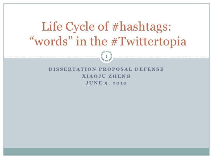 "Dissertation proposal defense<br />Xiaoju Zheng<br />June 9, 2010<br />Life Cycle of #hashtags: ""words"" in the #Twittertop..."