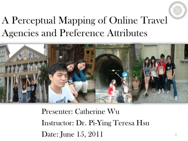 A Perceptual Mapping of Online Travel Agencies and Preference Attributes<br />Presenter: Catherine Wu<br />Instructor: Dr....