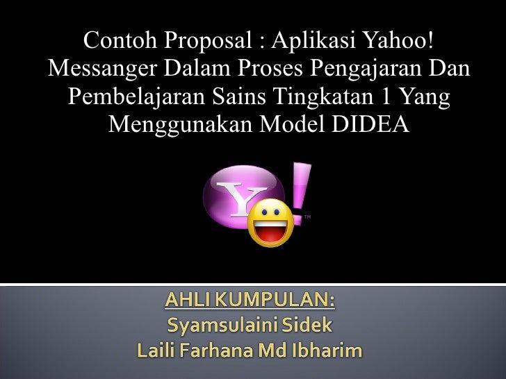 Contoh Proposal : Aplikasi Yahoo! Messanger Dalam Proses Pengajaran Dan Pembelajaran Sains Tingkatan 1 Yang Menggunakan Mo...