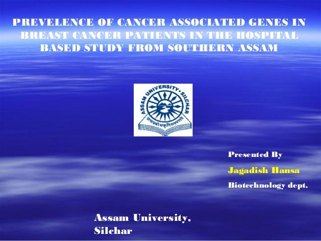 PREVELENCE OF CANCER ASSOCIATED GENES IN BREAST CANCER PATIENTS IN THE HOSPITAL   BASED STUDY FROM SOUTHERN ASSAM         ...
