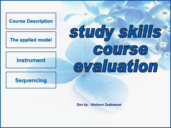 Course Description The applied model instrument Sequencing study skills course  evaluation Don by : Atsloom Zaabanoot Cour...