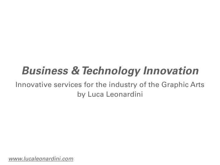 Business & Technology Innovation  Innovative services for the industry of the Graphic Arts                    by Luca Leon...