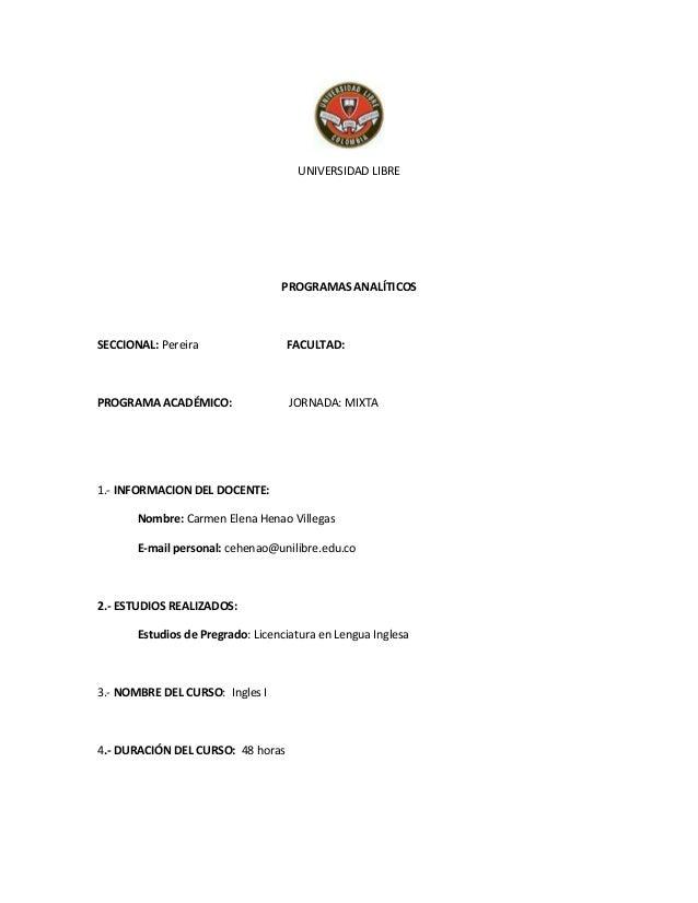 UNIVERSIDAD LIBRE PROGRAMAS ANALÍTICOS SECCIONAL: Pereira FACULTAD: PROGRAMA ACADÉMICO: JORNADA: MIXTA 1.- INFORMACION DEL...