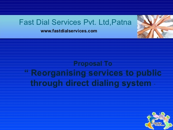 "Fast Dial Services Pvt. Ltd,Patna <ul><li>www.fastdialservices.com </li></ul>Proposal To ""  Reorganising services to publi..."