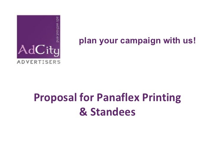 plan your campaign with us!Proposal for Panaflex Printing         & Standees