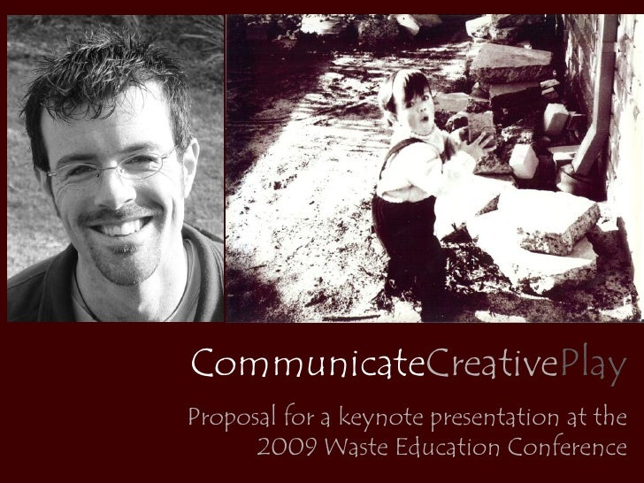 CommunicateCreativePlay Proposal for a keynote presentation at the       2009 Waste Education Conference