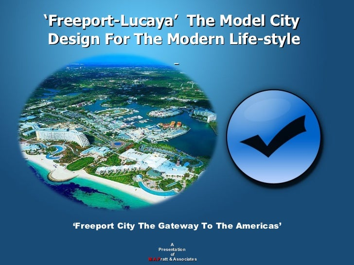 ' Freeport-Lucaya'  The Model City  Design For The Modern Life-style   A  Presentation  of M.A.P ratt & Associates ' Freep...