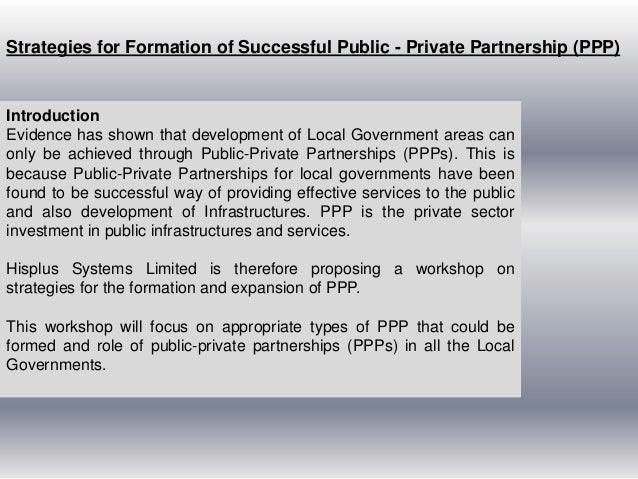 Strategies for Formation of Successful Public - Private Partnership (PPP)IntroductionEvidence has shown that development o...