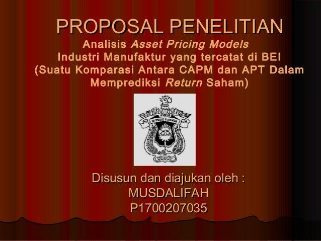 PROPOSAL PENELITIAN        Analisis Asset Pricing Models    Industri Manufaktur yang tercatat di BEI(Suatu Komparasi Antar...