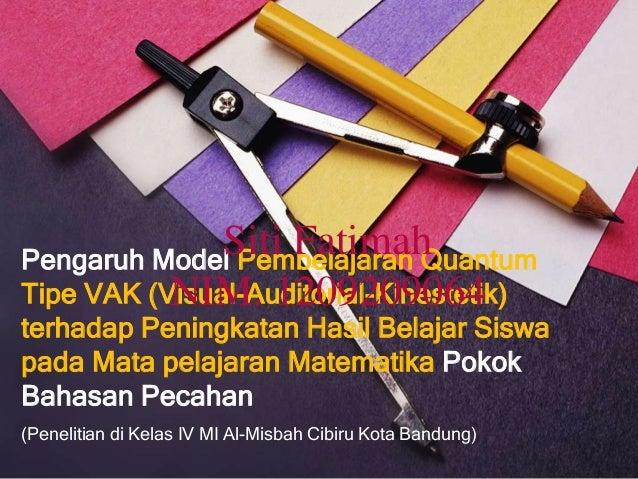 Siti Fatimah Pengaruh Model Pembelajaran Quantum Tipe VAK (Visual-Auditorial-Kinestetik) NIM. 1209209064  terhadap Peningk...