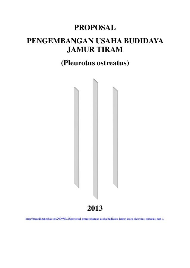 PROPOSALPENGEMBANGAN USAHA BUDIDAYAJAMUR TIRAM(Pleurotus ostreatus)2013http://organikganesha.com/2009/09/28/proposal-penge...