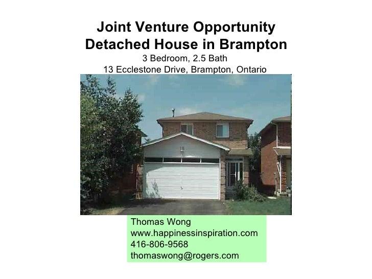 Joint Venture Opportunity Detached House in Brampton 3 Bedroom, 2.5 Bath  13 Ecclestone Drive, Brampton, Ontario  Thomas W...