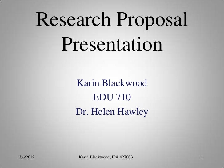 Research Proposal             Presentation               Karin Blackwood                   EDU 710               Dr. Helen...
