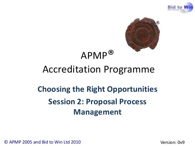 APMP®                 Accreditation Programme               Choosing the Right Opportunities                 Session 2: Pr...
